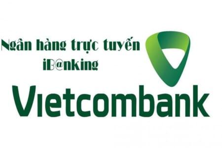 Hướng dẫn cách đăng ký dịch vụ Internet Banking của ngân hàng Vietcombank