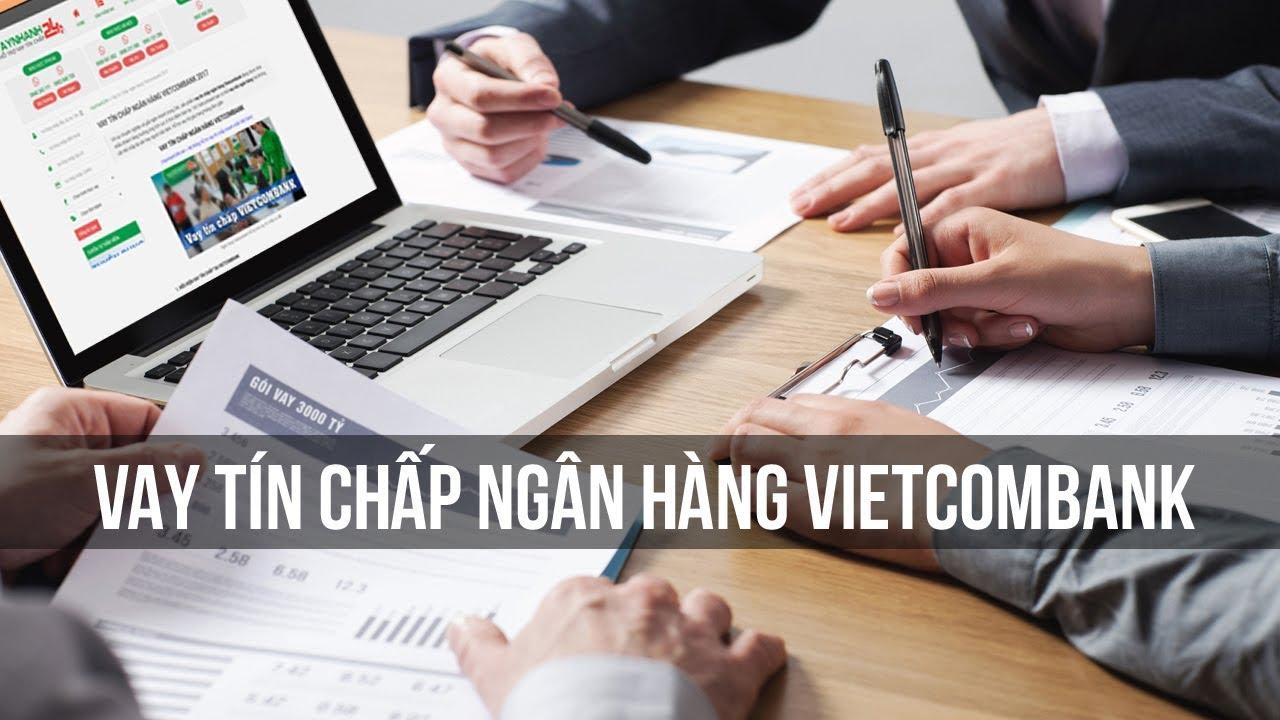 Vietcombank là một trong các ngân hàng vay tín chấp lãi xuất thấp
